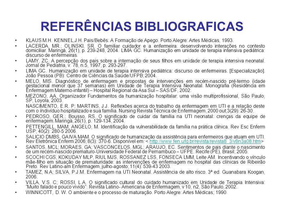 KLAUS M.H. KENNEL,J.H. Pais/Bebês: A Formação de Apego. Porto Alegre: Artes Médicas, 1993. LACERDA, MR.; OLINSKI, SR. O familiar cuidador e a enfermei