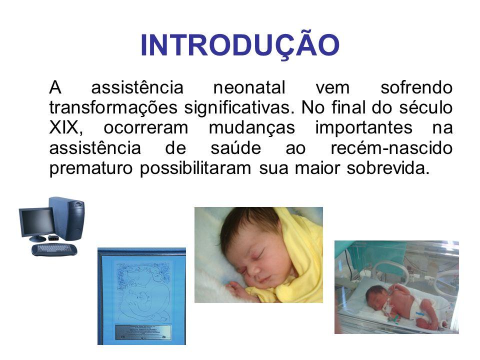 INTRODUÇÃO A assistência neonatal vem sofrendo transformações significativas. No final do século XIX, ocorreram mudanças importantes na assistência de