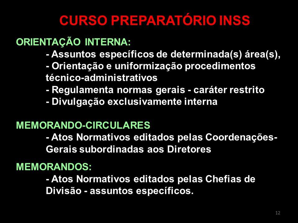 12 CURSO PREPARATÓRIO INSS ORIENTAÇÃO INTERNA: - Assuntos específicos de determinada(s) área(s), - Orientação e uniformização procedimentos técnico-ad