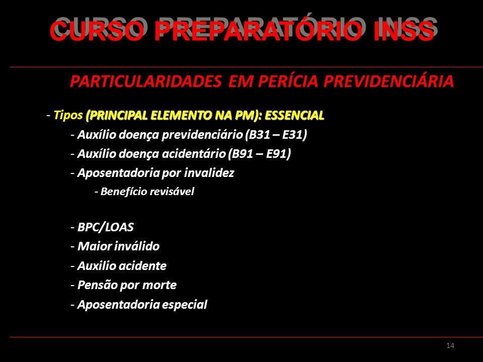 14 PARTICULARIDADES EM PERÍCIA PREVIDENCIÁRIA (PRINCIPAL ELEMENTO NA PM): ESSENCIAL - Tipos (PRINCIPAL ELEMENTO NA PM): ESSENCIAL - Auxílio doença pre