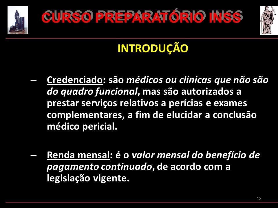 18 INTRODUÇÃO – Credenciado: são médicos ou clínicas que não são do quadro funcional, mas são autorizados a prestar serviços relativos a perícias e ex