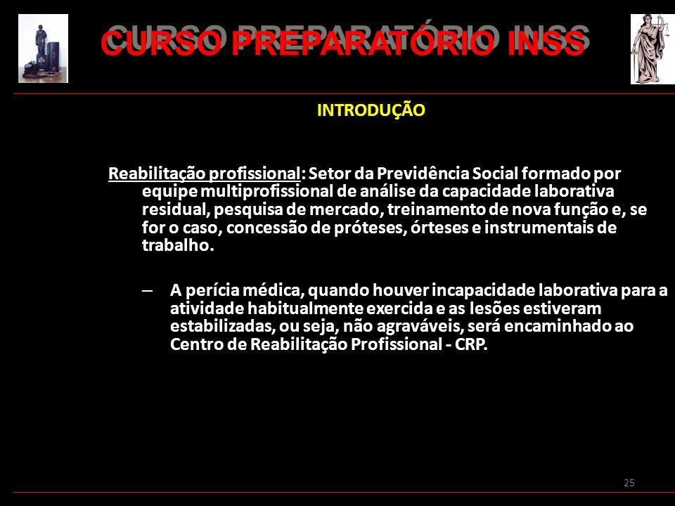 25 INTRODUÇÃO Reabilitação profissional: Setor da Previdência Social formado por equipe multiprofissional de análise da capacidade laborativa residual