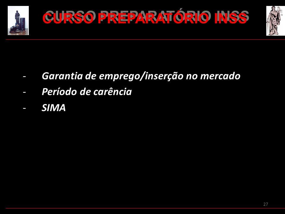27 - Garantia de emprego/inserção no mercado - Período de carência - SIMA CURSO PREPARATÓRIO INSS
