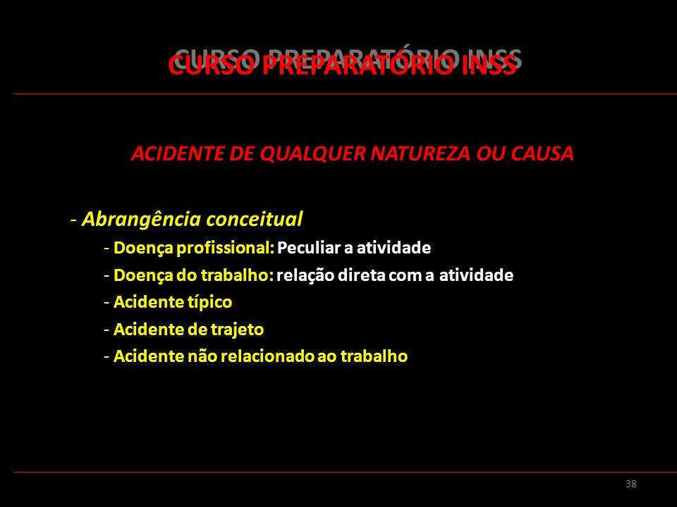 38 CURSO PREPARATÓRIO INSS ACIDENTE DE QUALQUER NATUREZA OU CAUSA - Abrangência conceitual - Doença profissional: Peculiar a atividade - Doença do tra
