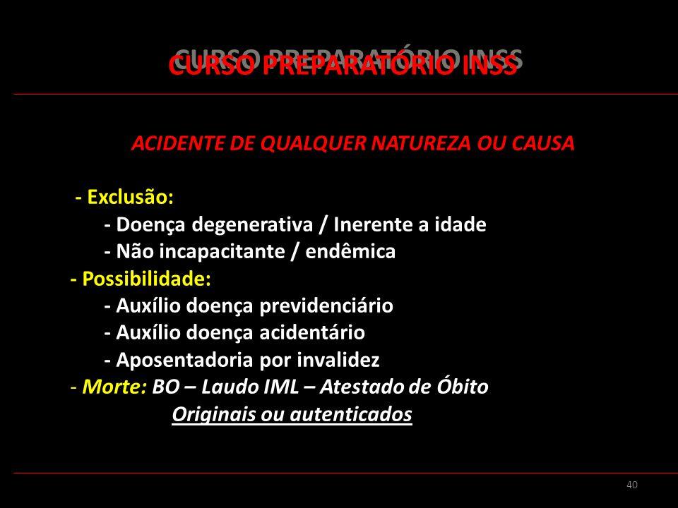 40 CURSO PREPARATÓRIO INSS ACIDENTE DE QUALQUER NATUREZA OU CAUSA - Exclusão: - Doença degenerativa / Inerente a idade - Não incapacitante / endêmica