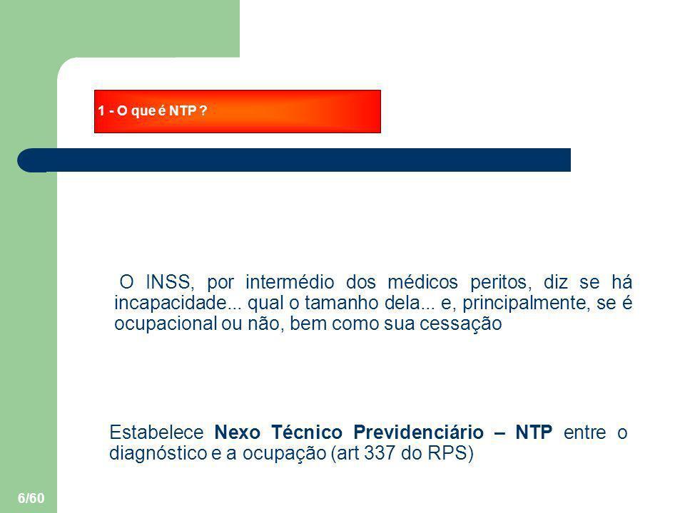 6/60 1 - O que é NTP ? O INSS, por intermédio dos médicos peritos, diz se há incapacidade... qual o tamanho dela... e, principalmente, se é ocupaciona