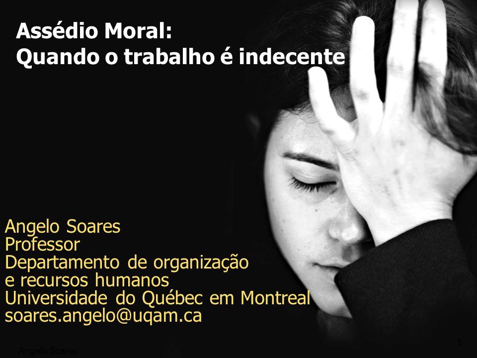 Angelo Soares 1 Assédio Moral: Quando o trabalho é indecente Angelo Soares Professor Departamento de organização e recursos humanos Universidade do Qu