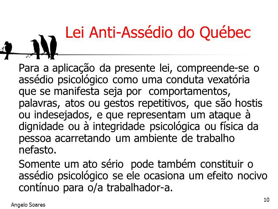 Angelo Soares 10 Lei Anti-Assédio do Québec Para a aplicação da presente lei, compreende-se o assédio psicológico como uma conduta vexatória que se ma