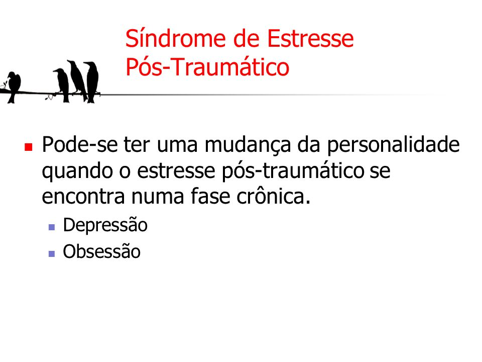 Síndrome de Estresse Pós-Traumático Pode-se ter uma mudança da personalidade quando o estresse pós-traumático se encontra numa fase crônica. Depressão