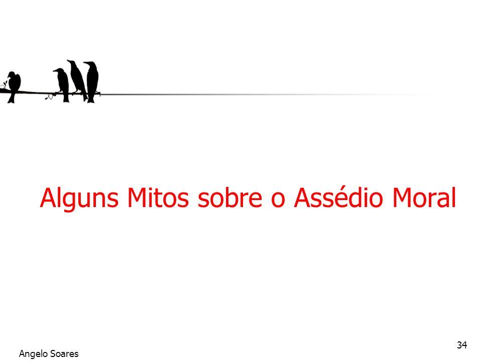 Angelo Soares 34 Alguns Mitos sobre o Assédio Moral