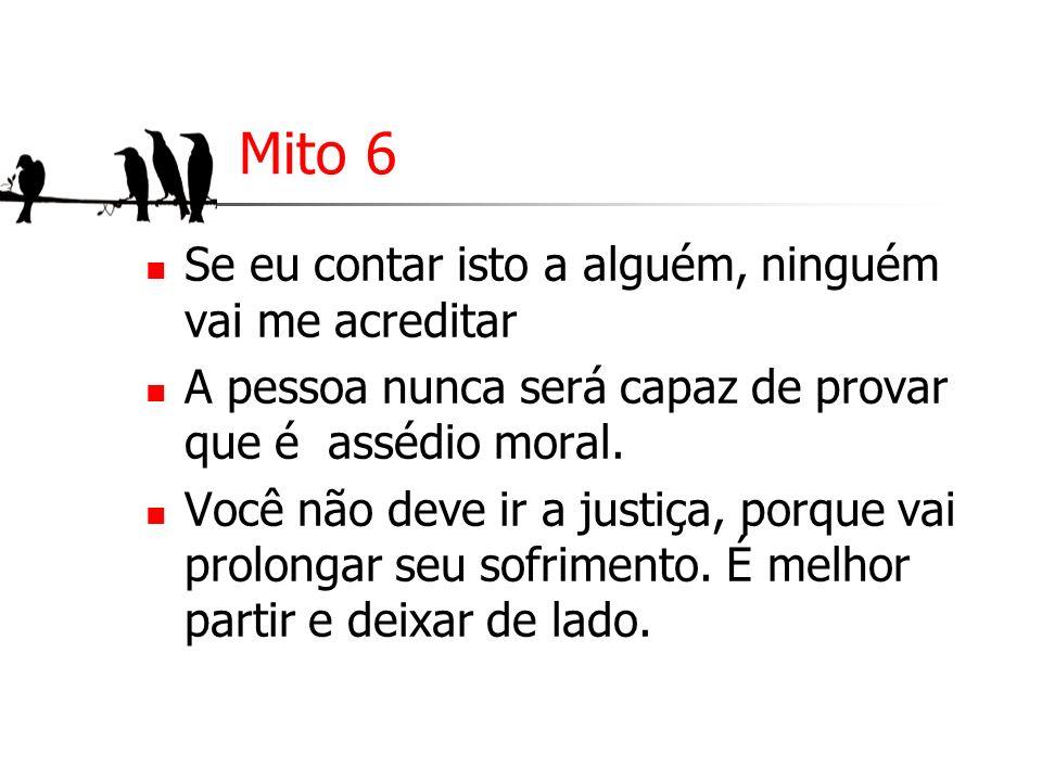 Mito 6 Se eu contar isto a alguém, ninguém vai me acreditar A pessoa nunca será capaz de provar que é assédio moral. Você não deve ir a justiça, porqu
