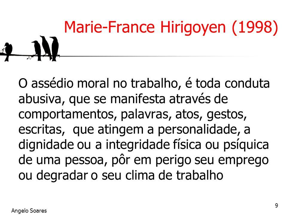 Angelo Soares 9 Marie-France Hirigoyen (1998) O assédio moral no trabalho, é toda conduta abusiva, que se manifesta através de comportamentos, palavra
