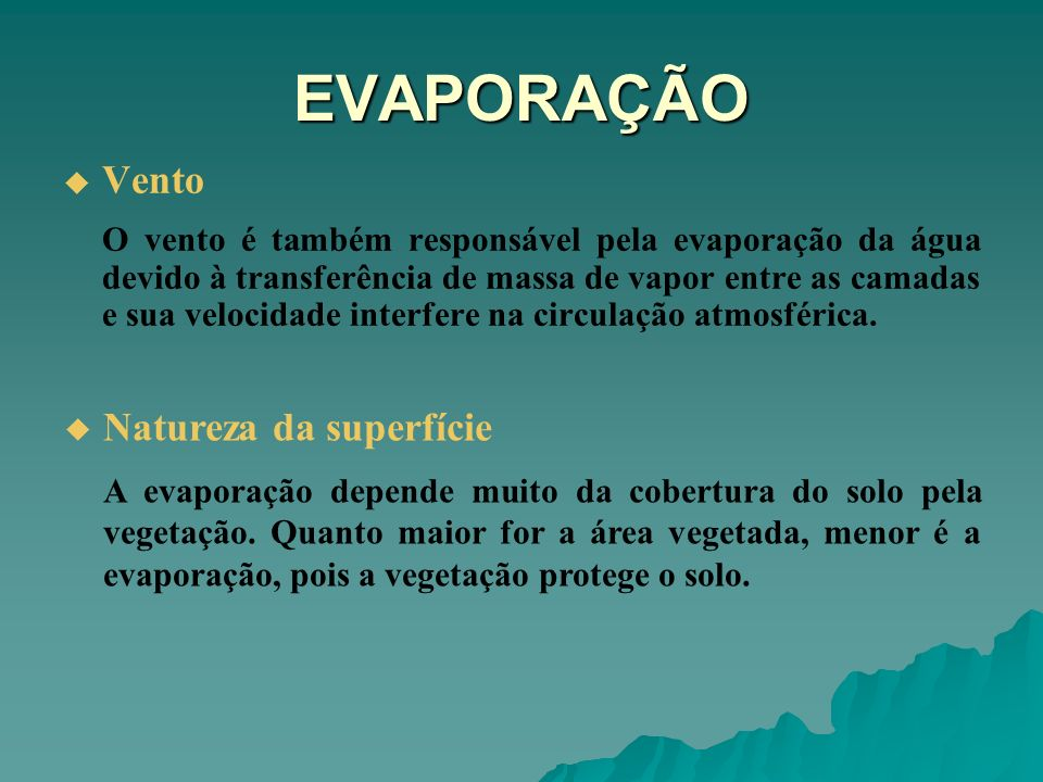 EVAPORAÇÃO Vento O vento é também responsável pela evaporação da água devido à transferência de massa de vapor entre as camadas e sua velocidade inter