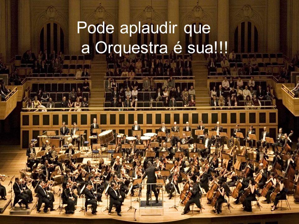 35 Pode aplaudir que a Orquestra é sua!!!