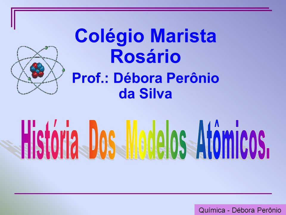 Química - Graça Porto Química - Débora Perônio Colégio Marista Rosário Prof.: Débora Perônio da Silva