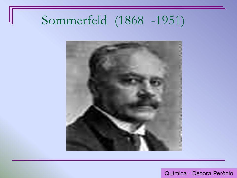 Química - Graça Porto Sommerfeld (1868 -1951) Química - Débora Perônio