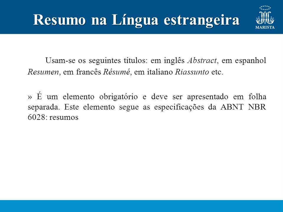 Resumo na Língua estrangeira Usam-se os seguintes títulos: em inglês Abstract, em espanhol Resumen, em francês Résumé, em italiano Riassunto etc. » É