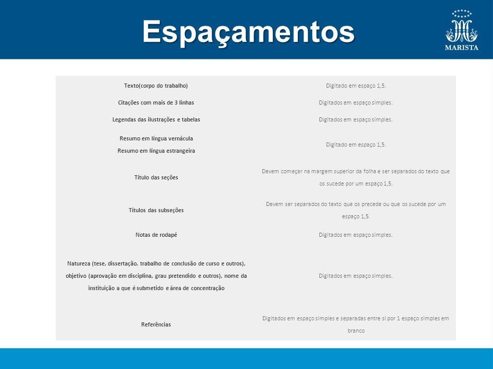 Espaçamentos Texto(corpo do trabalho)Digitado em espaço 1,5. Citações com mais de 3 linhasDigitados em espaço simples. Legendas das ilustrações e tabe