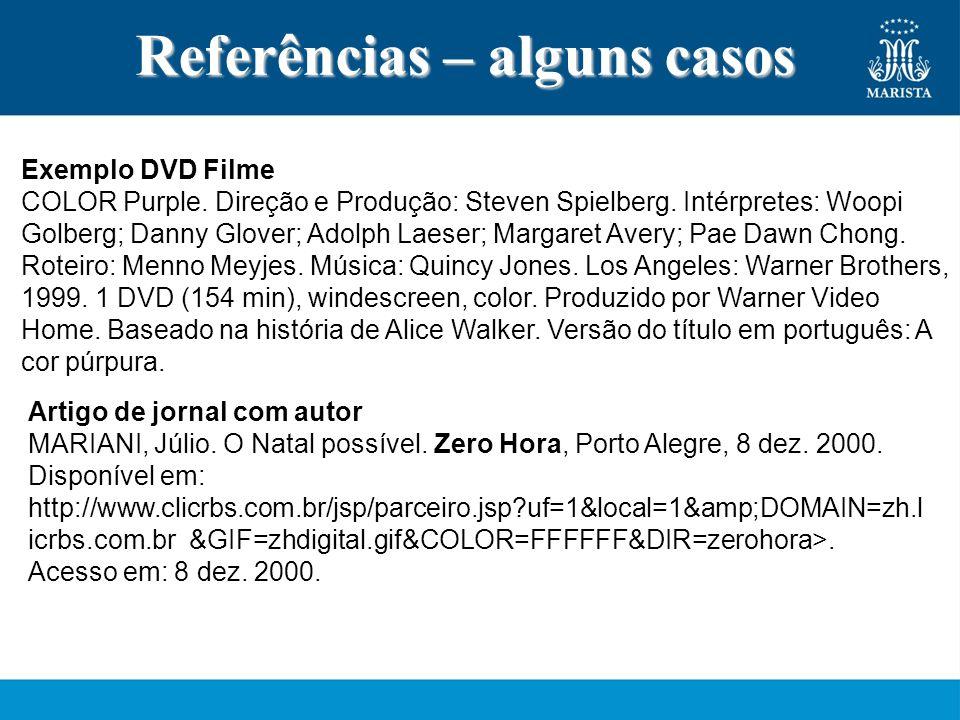 Referências – alguns casos Exemplo DVD Filme COLOR Purple. Direção e Produção: Steven Spielberg. Intérpretes: Woopi Golberg; Danny Glover; Adolph Laes