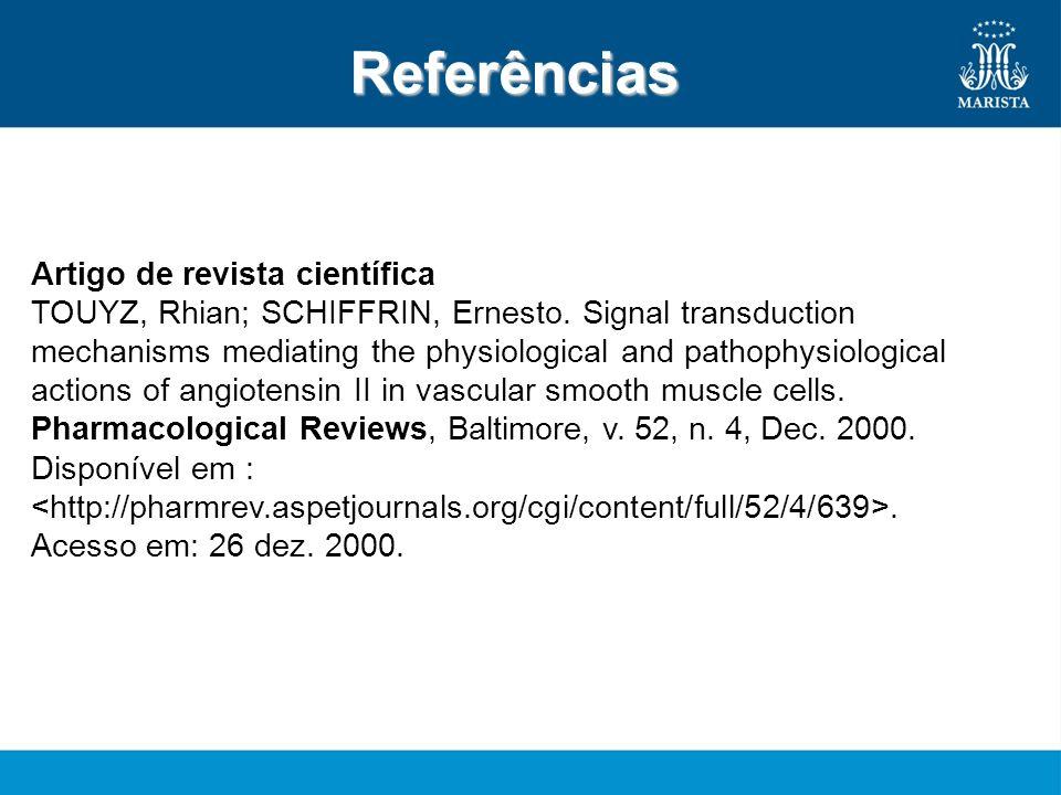 Referências Artigo de revista científica TOUYZ, Rhian; SCHIFFRIN, Ernesto. Signal transduction mechanisms mediating the physiological and pathophysiol