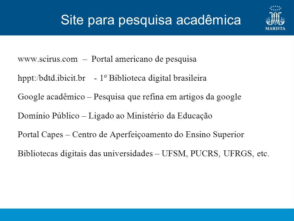 Site para pesquisa acadêmica www.scirus.com – Portal americano de pesquisa hppt:/bdtd.ibicit.br - 1º Biblioteca digital brasileira Google acadêmico –