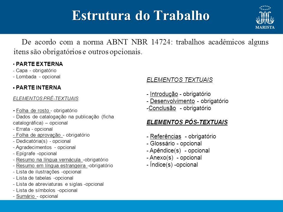 Estrutura do Trabalho Estrutura do Trabalho De acordo com a norma ABNT NBR 14724: trabalhos acadêmicos alguns itens são obrigatórios e outros opcionai