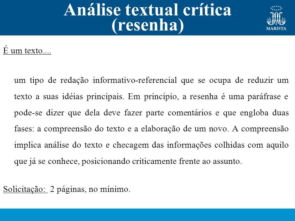 Análise textual crítica (resenha) É um texto.... um tipo de redação informativo-referencial que se ocupa de reduzir um texto a suas idéias principais.