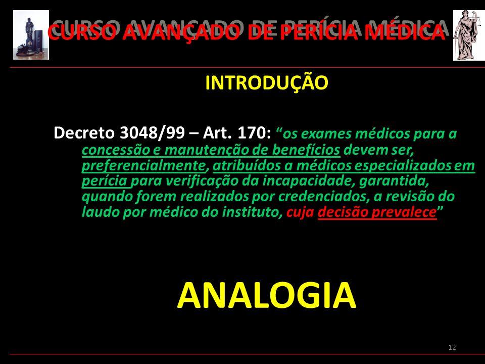 12 INTRODUÇÃO Decreto 3048/99 – Art. 170:os exames médicos para a concessão e manutenção de benefícios devem ser, preferencialmente, atribuídos a médi