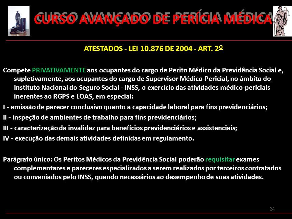 24 CURSO AVANÇADO DE PERÍCIA MÉDICA ATESTADOS - LEI 10.876 DE 2004 - ART. 2 O Compete PRIVATIVAMENTE aos ocupantes do cargo de Perito Médico da Previd