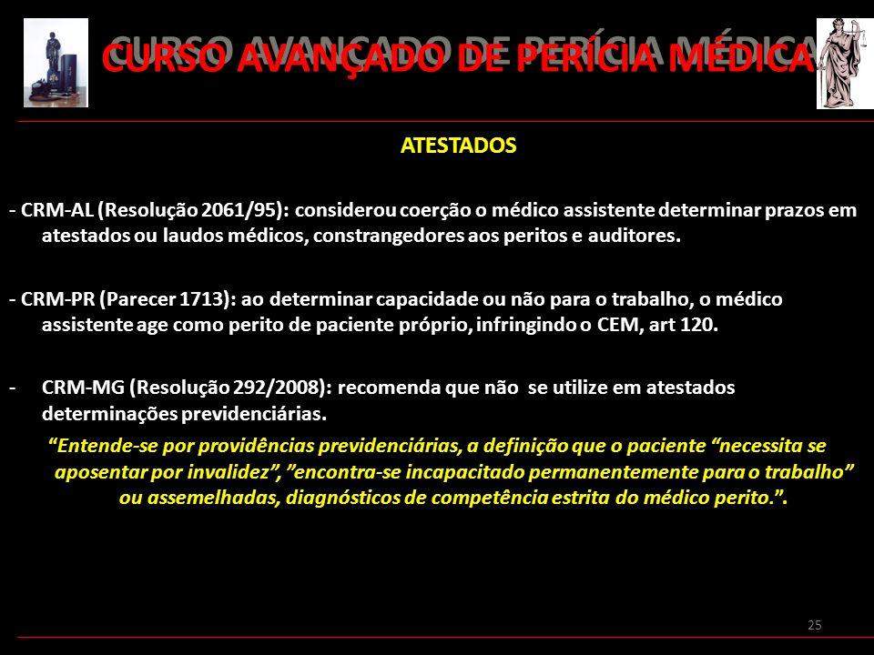 25 CURSO AVANÇADO DE PERÍCIA MÉDICA ATESTADOS - CRM-AL (Resolução 2061/95): considerou coerção o médico assistente determinar prazos em atestados ou l