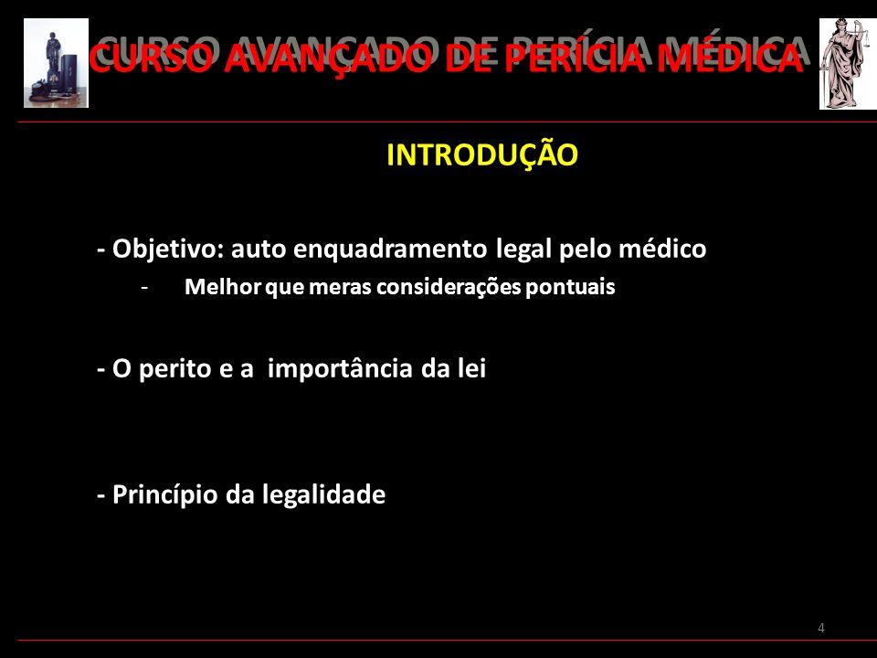 4 INTRODUÇÃO - Objetivo: auto enquadramento legal pelo médico -Melhor que meras considerações pontuais - O perito e a importância da lei - Princípio d