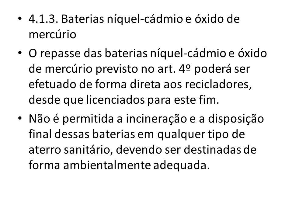 4.1.3. Baterias níquel-cádmio e óxido de mercúrio O repasse das baterias níquel-cádmio e óxido de mercúrio previsto no art. 4º poderá ser efetuado de