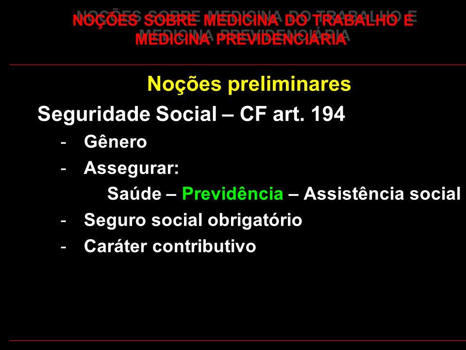 24 NOÇÕES SOBRE MEDICINA DO TRABALHO E MEDICINA PREVIDENCIÁRIA Noções preliminares Seguridade Social – CF art. 194 -Gênero -Assegurar: Saúde – Previdê