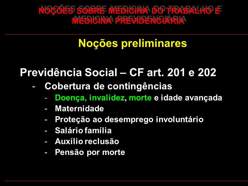 25 NOÇÕES SOBRE MEDICINA DO TRABALHO E MEDICINA PREVIDENCIÁRIA Noções preliminares Previdência Social – CF art. 201 e 202 -Cobertura de contingências