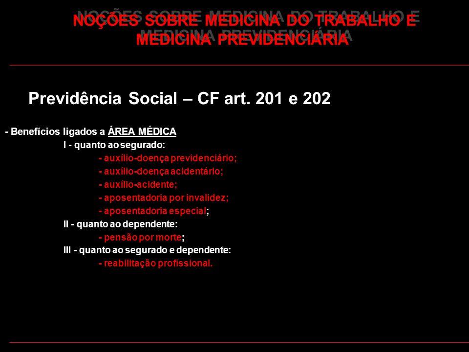 26 NOÇÕES SOBRE MEDICINA DO TRABALHO E MEDICINA PREVIDENCIÁRIA Previdência Social – CF art. 201 e 202 - Benefícios ligados a ÁREA MÉDICA I - quanto ao