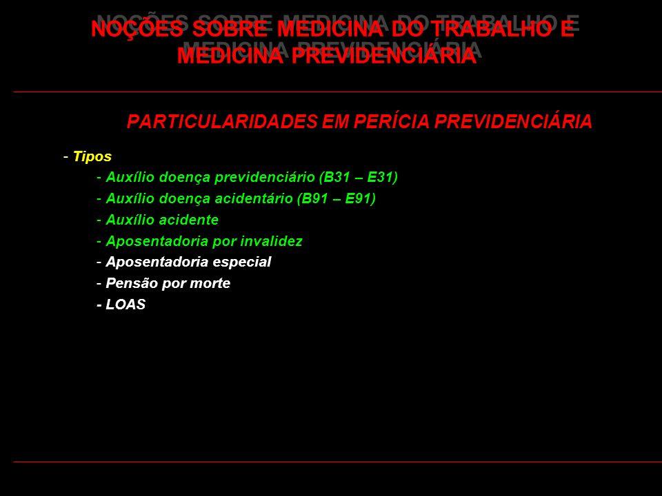 34 PARTICULARIDADES EM PERÍCIA PREVIDENCIÁRIA - Tipos - Auxílio doença previdenciário (B31 – E31) - Auxílio doença acidentário (B91 – E91) - Auxílio a