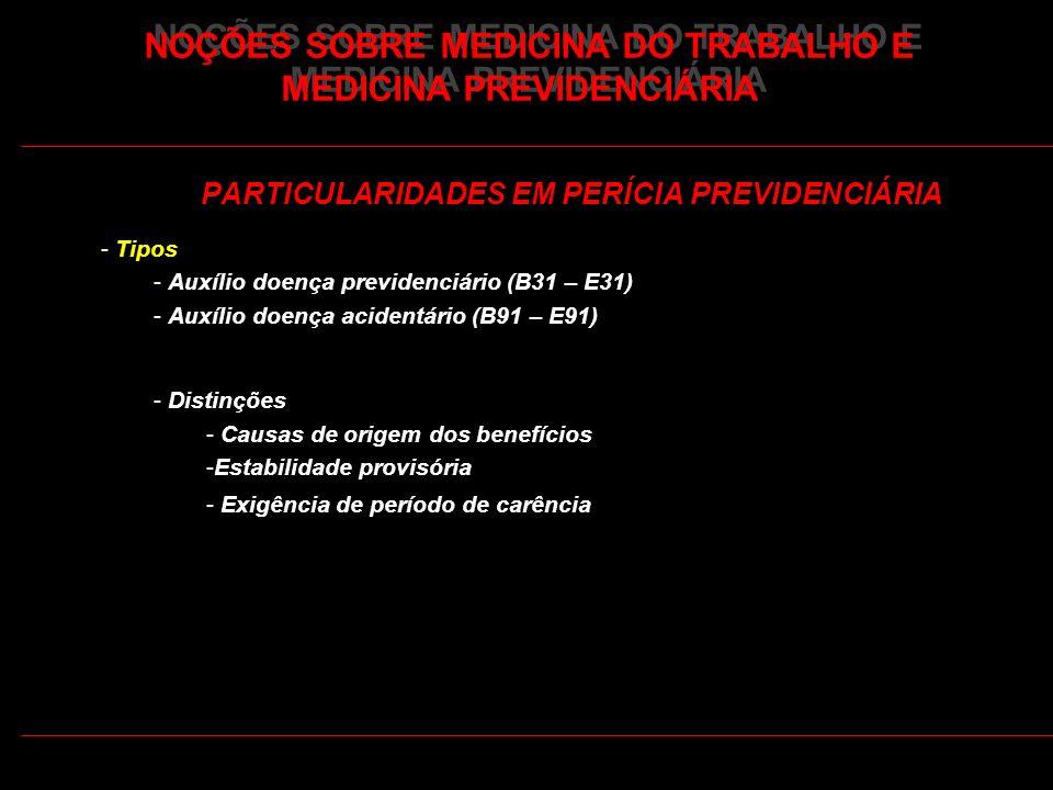 35 PARTICULARIDADES EM PERÍCIA PREVIDENCIÁRIA - Tipos - Auxílio doença previdenciário (B31 – E31) - Auxílio doença acidentário (B91 – E91) - Distinçõe