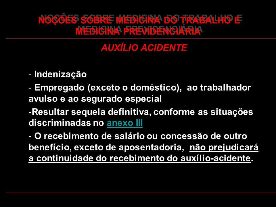 39 NOÇÕES SOBRE MEDICINA DO TRABALHO E MEDICINA PREVIDENCIÁRIA AUXÍLIO ACIDENTE - Indenização - Empregado (exceto o doméstico), ao trabalhador avulso