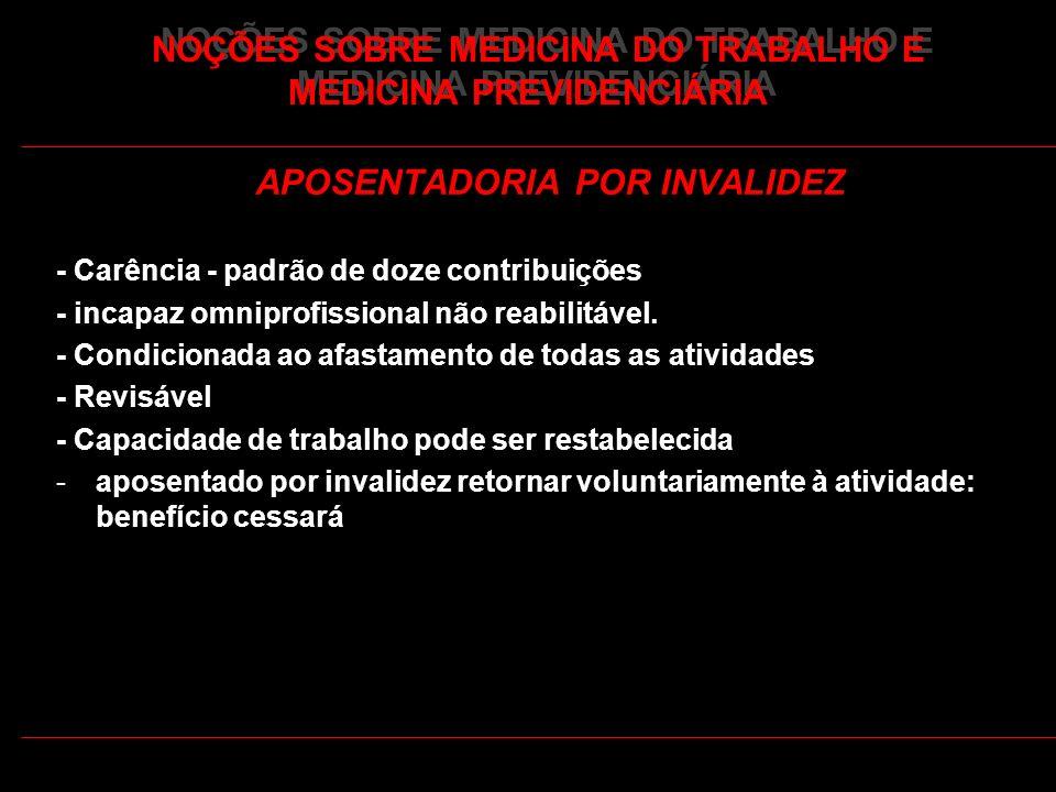 41 NOÇÕES SOBRE MEDICINA DO TRABALHO E MEDICINA PREVIDENCIÁRIA APOSENTADORIA POR INVALIDEZ - Carência - padrão de doze contribuições - incapaz omnipro