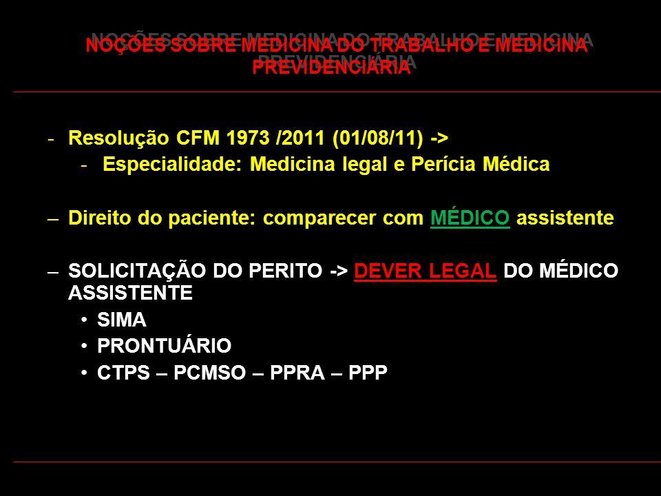 43 NOÇÕES SOBRE MEDICINA DO TRABALHO E MEDICINA PREVIDENCIÁRIA -Resolução CFM 1973 /2011 (01/08/11) -> - Especialidade: Medicina legal e Perícia Médic
