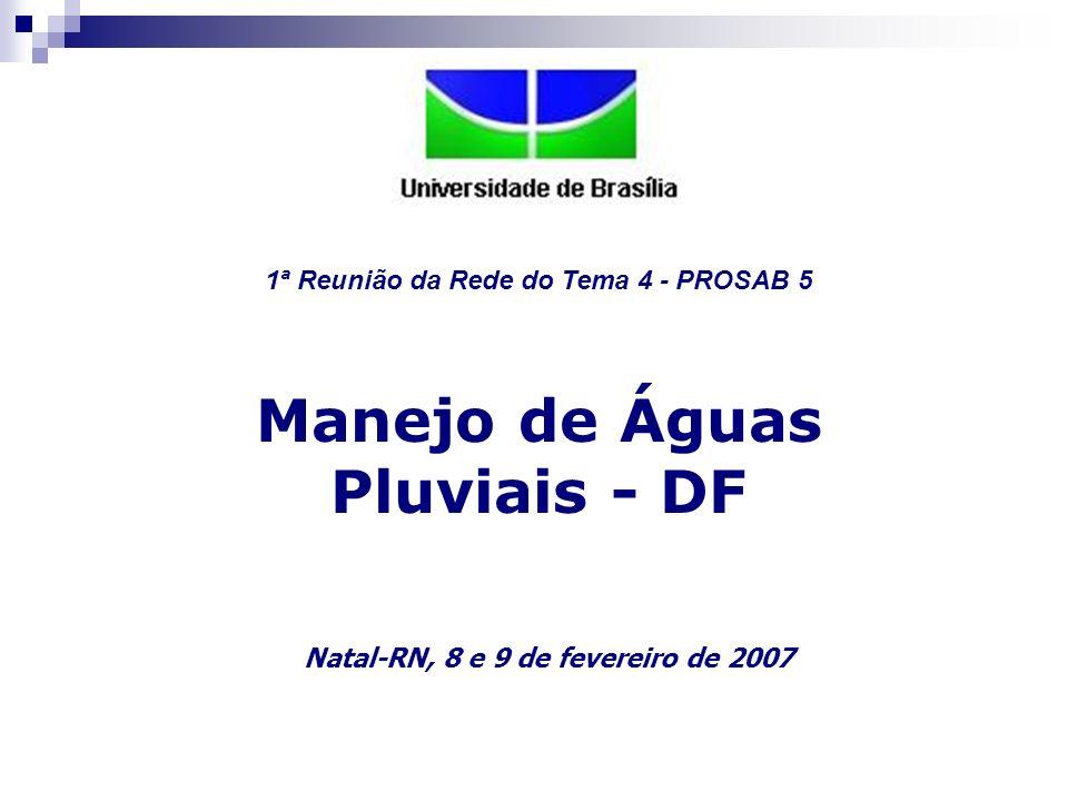 1ª Reunião da Rede do Tema 4 - PROSAB 5 Manejo de Águas Pluviais - DF Natal-RN, 8 e 9 de fevereiro de 2007