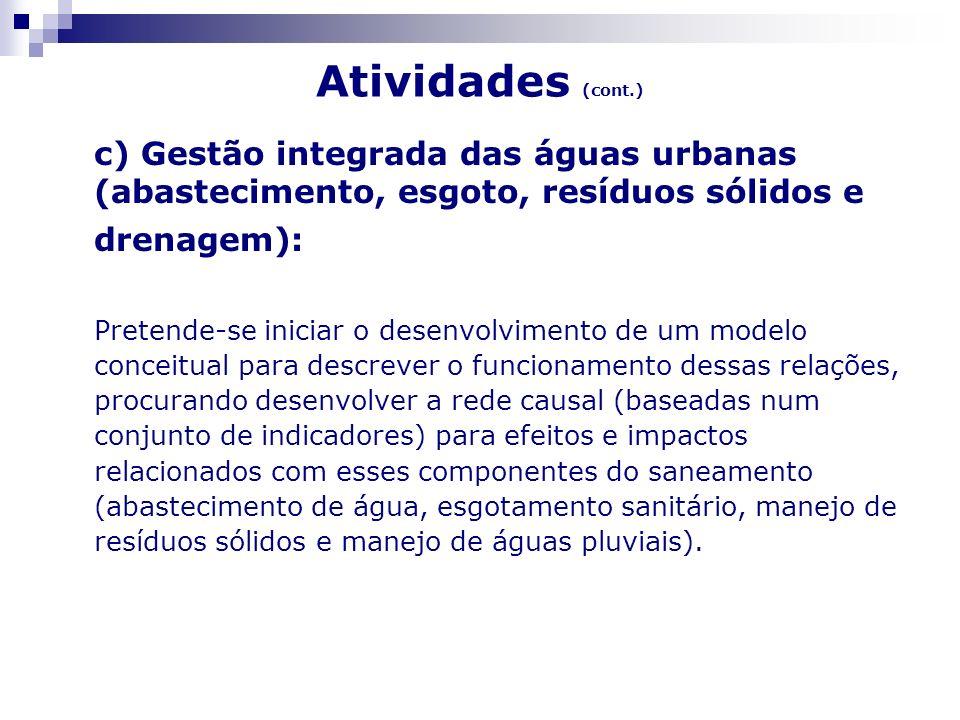 Atividades (cont.) c) Gestão integrada das águas urbanas (abastecimento, esgoto, resíduos sólidos e drenagem): Pretende-se iniciar o desenvolvimento d