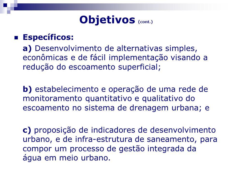 Objetivos (cont.) Específicos: a) Desenvolvimento de alternativas simples, econômicas e de fácil implementação visando a redução do escoamento superfi