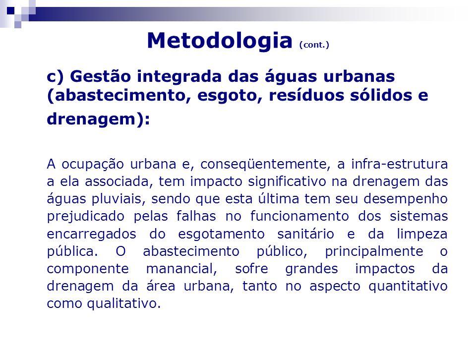 Metodologia (cont.) c) Gestão integrada das águas urbanas (abastecimento, esgoto, resíduos sólidos e drenagem): Desse conjunto de idéias percebe-se que há necessidade de visão sistêmica e integradora sobre as águas urbanas.