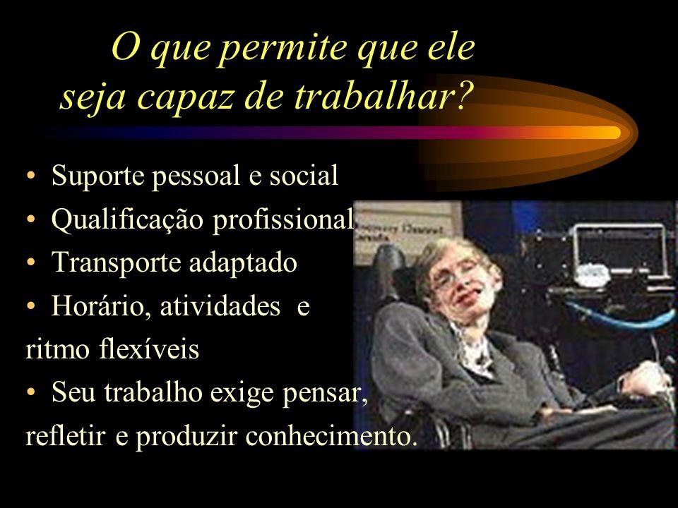 Mas não para esta! Stephen Hawking: nascido em 1942, doutor em Cosmologia, é um dos mais renomados físicos do mundo.