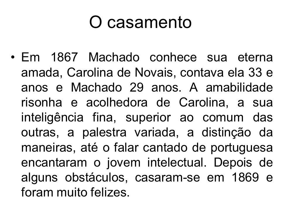 O casamento Em 1867 Machado conhece sua eterna amada, Carolina de Novais, contava ela 33 e anos e Machado 29 anos. A amabilidade risonha e acolhedora