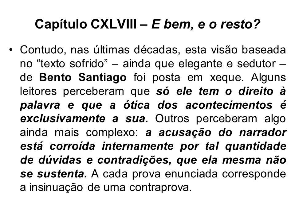 Capítulo CXLVIII – E bem, e o resto? Contudo, nas últimas décadas, esta visão baseada no texto sofrido – ainda que elegante e sedutor – de Bento Santi