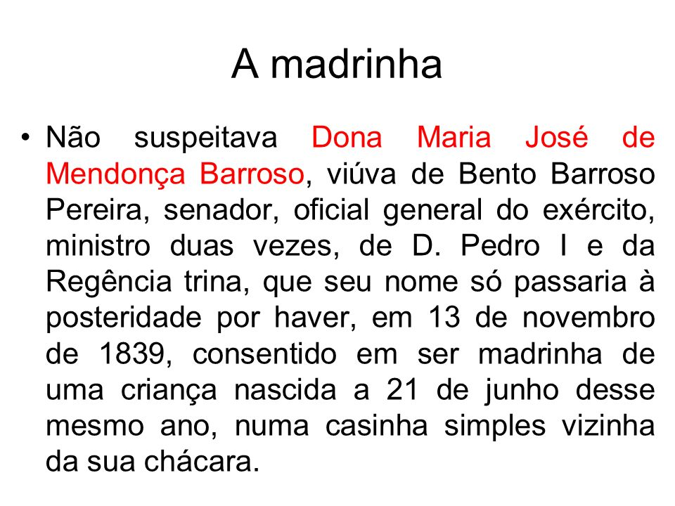 A madrinha Não suspeitava Dona Maria José de Mendonça Barroso, viúva de Bento Barroso Pereira, senador, oficial general do exército, ministro duas vez