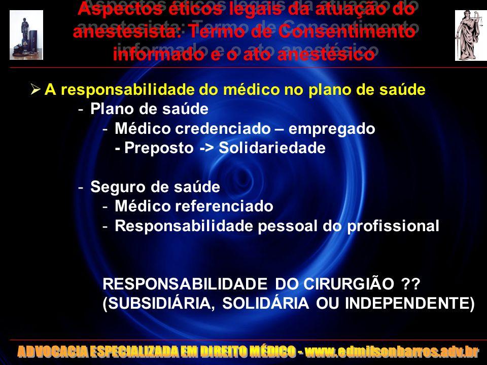 Aspectos éticos legais da atuação do anestesista: Termo de Consentimento informado e o ato anestésico A responsabilidade do médico no plano de saúde -