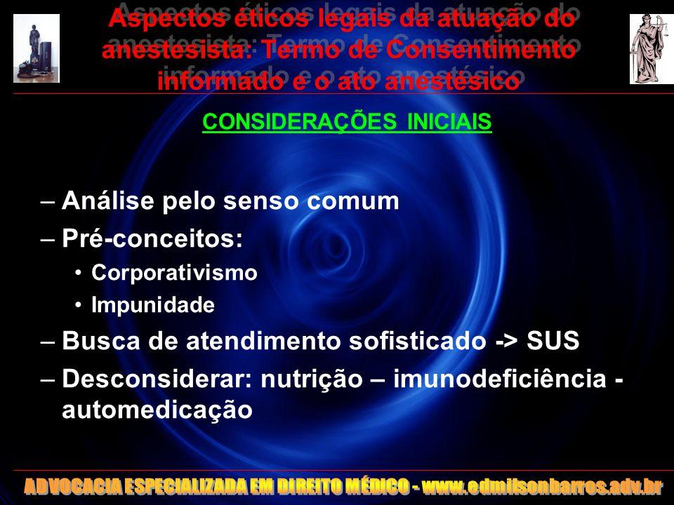 Aspectos éticos legais da atuação do anestesista: Termo de Consentimento informado e o ato anestésico CONSIDERAÇÕES INICIAIS –Análise pelo senso comum